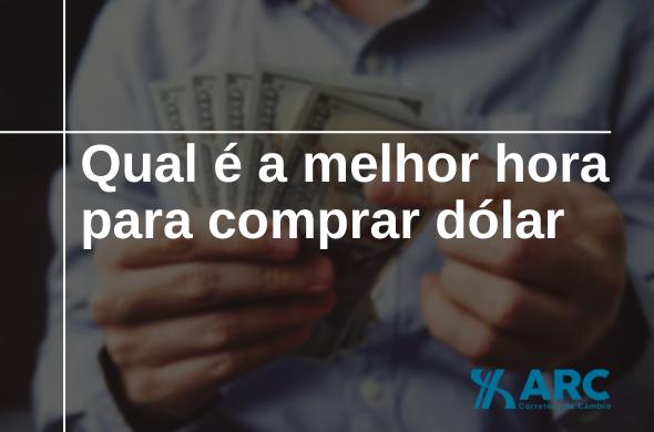 Qual é a melhor hora para comprar dólar?