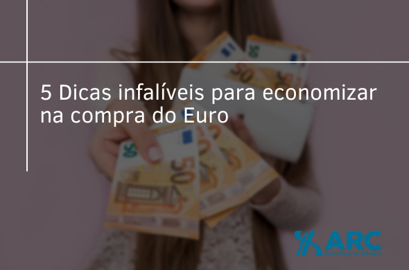 5 Dicas infalíveis para economizar na compra do Euro