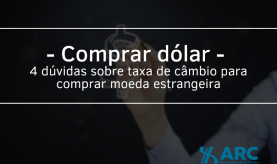 Comprar dólar: 4 dúvidas sobre taxa de câmbio para comprar moeda estrangeira